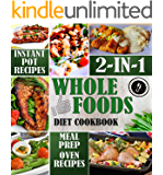 Whole Foods Diet Cookbook 2-in-1: Instant Pot Recipes & Meal Prep with Oven-Baked Recipes (Whole Foods Diet for Weight Loss 3)