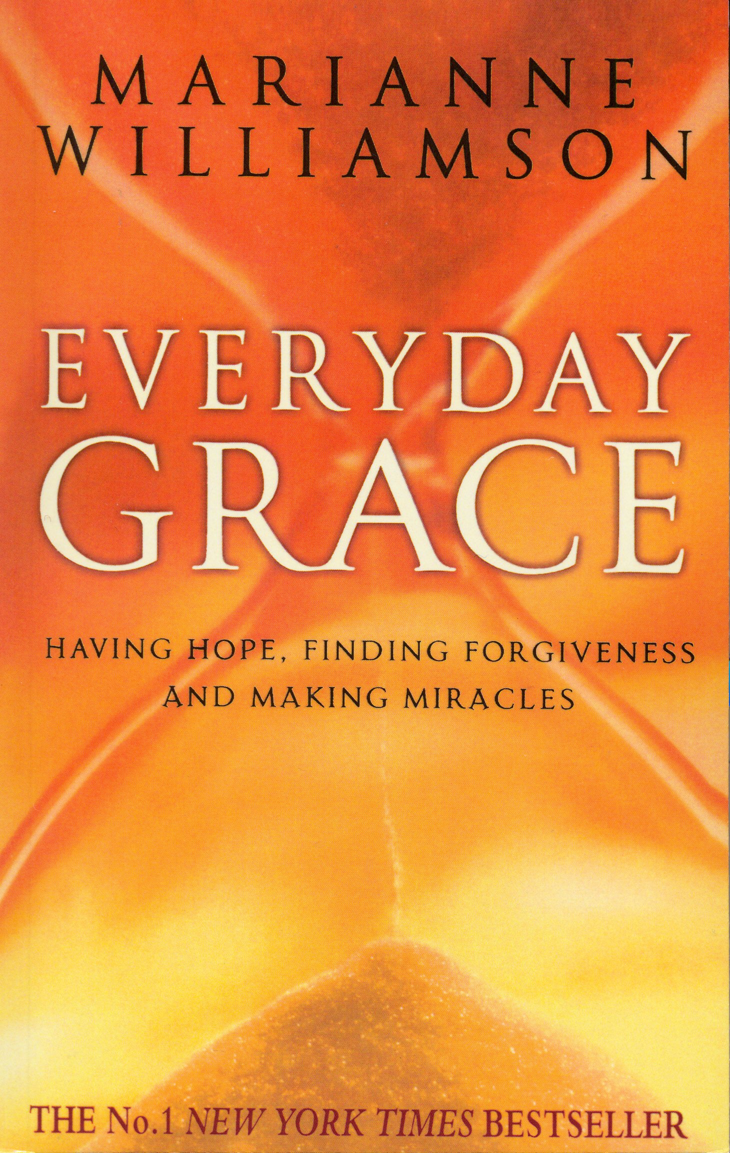 Everyday Grace  Having Hope Finding Forgiveness And Making Miracles