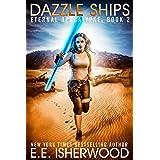 Dazzle Ships: A Young Adult Dystopian Adventure (Eternal Apocalypse Book 2)