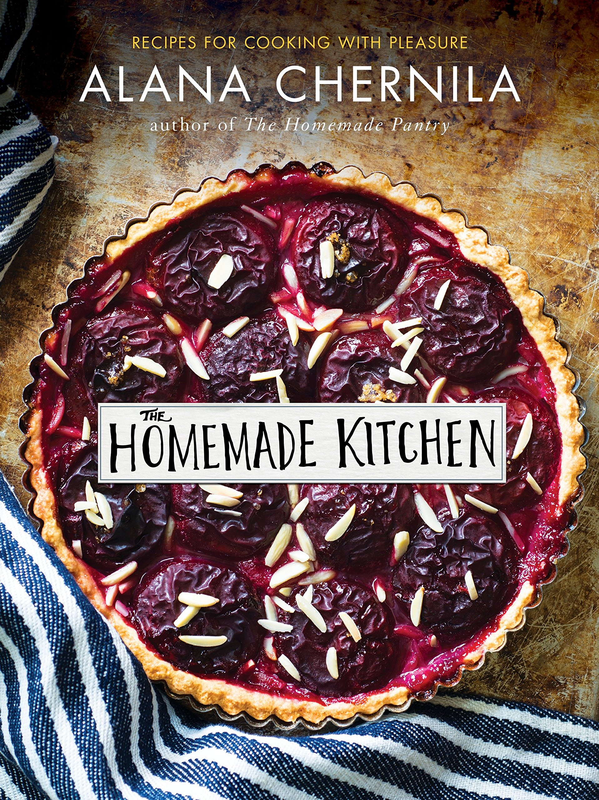 The Homemade Kitchen: Recipes for Cooking with Pleasure: A Cookbook by Clarkson Potter Publishers