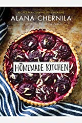 The Homemade Kitchen: Recipes for Cooking with Pleasure: A Cookbook Paperback