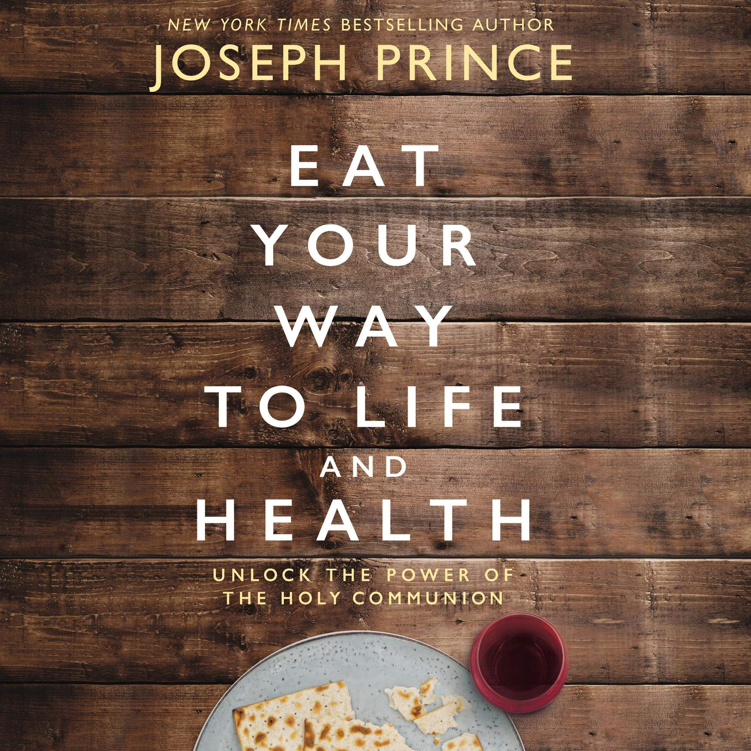 Eat Your Way To Life And Health  Unlock The Power Of The Holy Communion