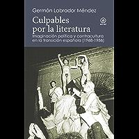 CULPABLES POR LA LITERATURA. Imaginación política y contracultura en la transición española (1968-1986) (Reverso…