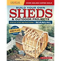 Build Your Own Shed and Outdoor Projects: Over 200 Plans Inside
