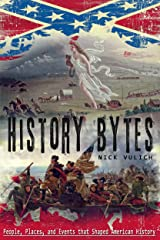 History Bytes: People, Places, and Events that Shaped American History Kindle Edition