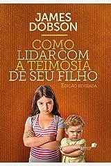 Como lidar com a teimosia de seu filho: Edição revisada eBook Kindle
