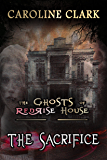 The Sacrifice: Ghosts and Haunted Houses (The Ghosts of RedRise House Book 1) (English Edition)