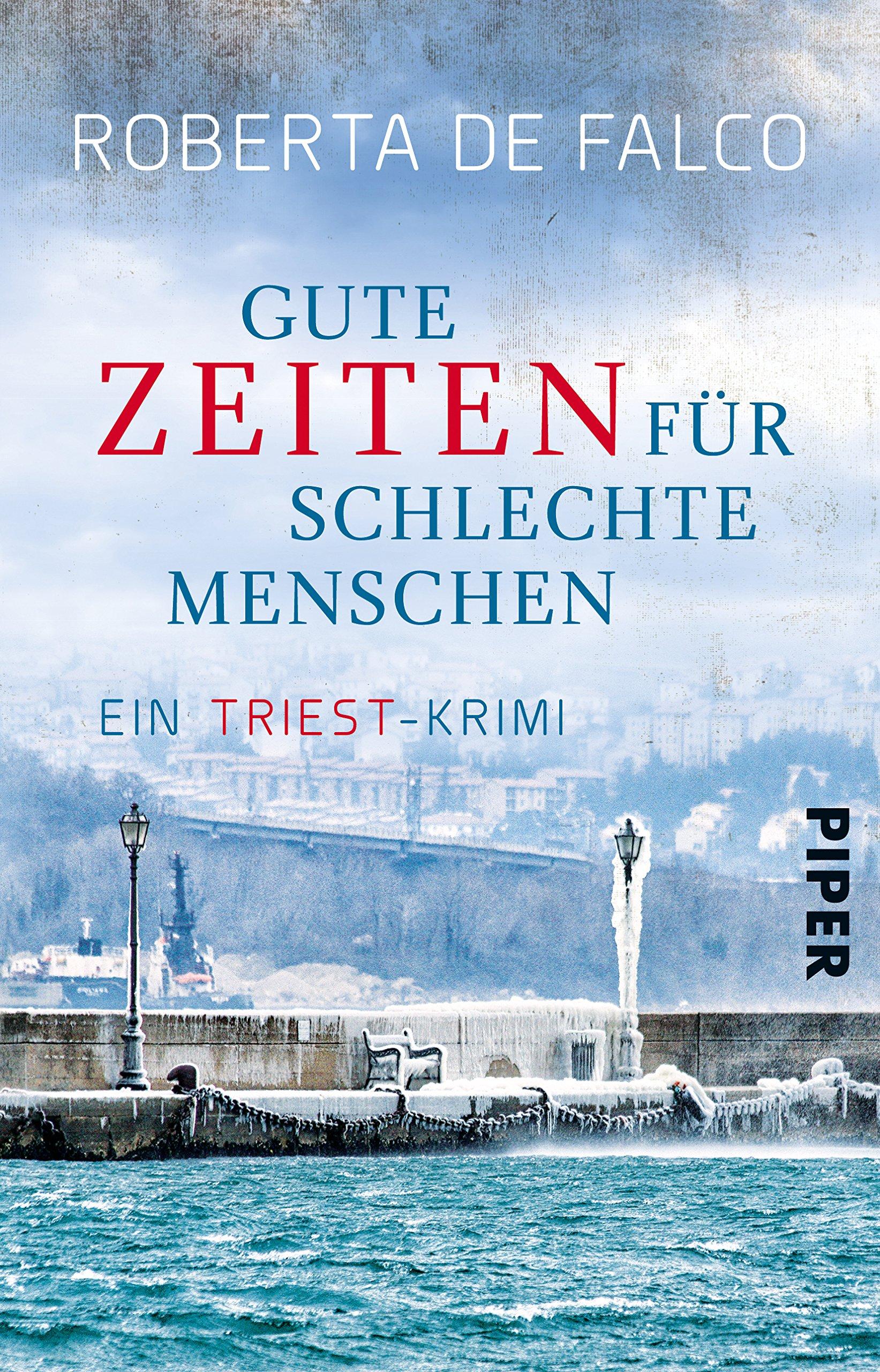 Gute Zeiten für schlechte Menschen: Ein Triest-Krimi (Commissario-Benussi-Reihe, Band 2)