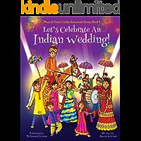 Let's Celebrate An Indian Wedding! (Multicultural, Non-Religious, Culture, Dance, Baraat, Groom, Bride, Horse, Mehendi, Henna, Sangeet, Biracial Indian (Maya & Neel's India Adventure Series 9)
