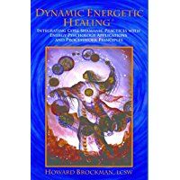 Dynamic Energetic Healing®: Integrating Core Shamanic Practices with Energy Psychology Applications and Processwork Principles