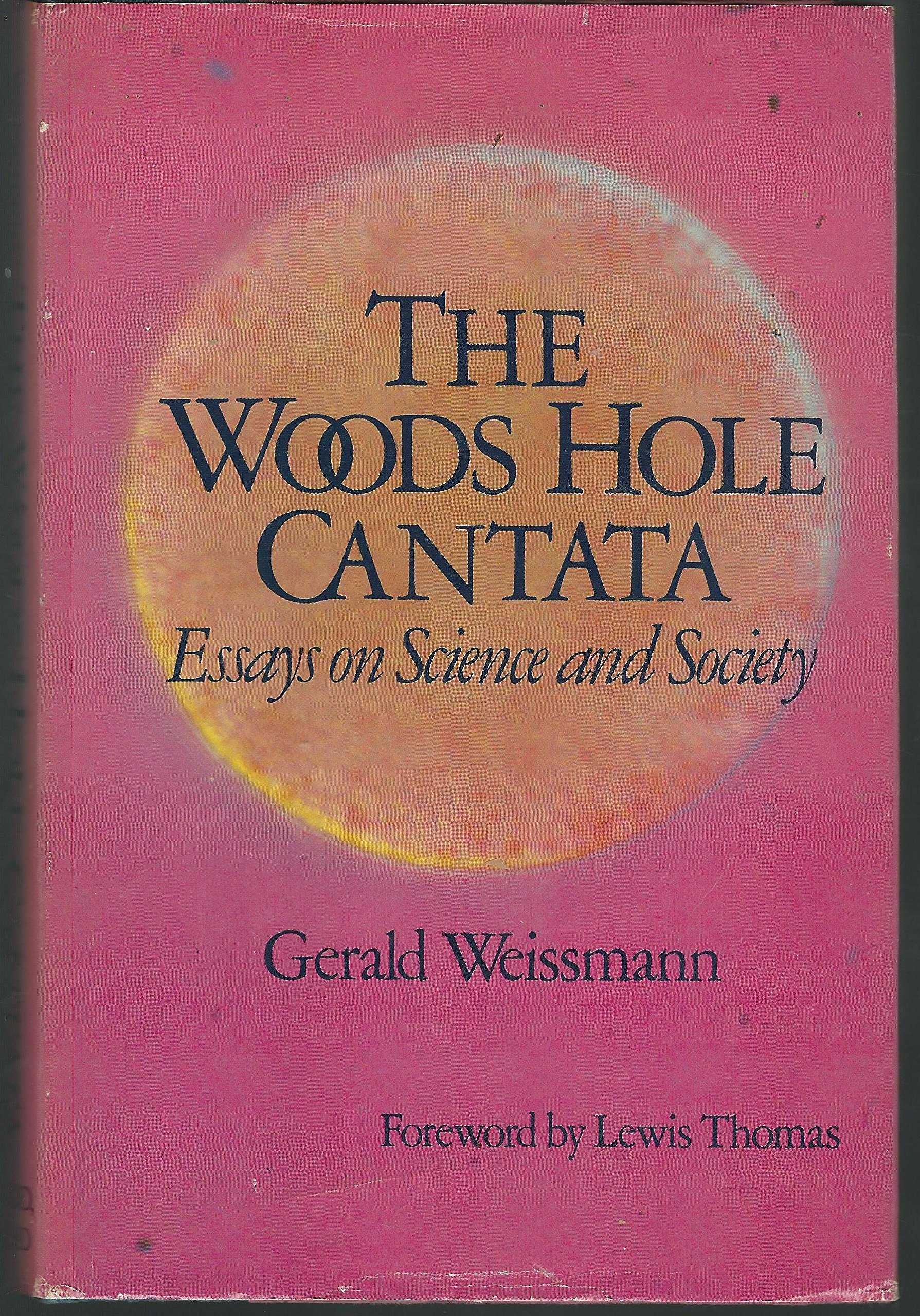 The Woods Hole Cantata Essays On Science And Society Gerald  The Woods Hole Cantata Essays On Science And Society Paperback  February