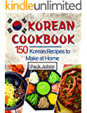 Korean Cookbook: 150 Korean Recipes to Make at Home (English Edition)