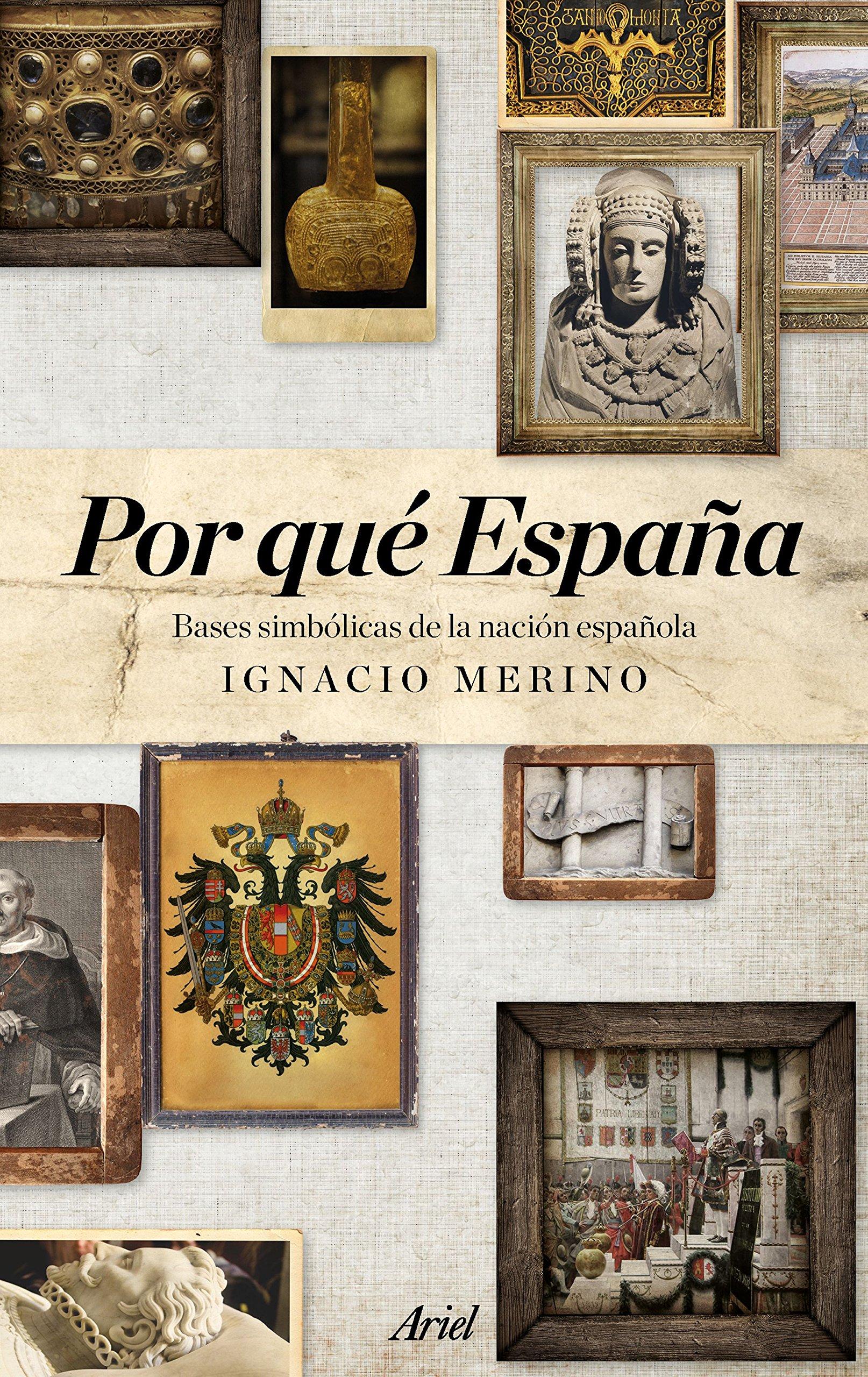 Por qué España: Bases simbólicas de la nación española Ariel: Amazon.es: Merino Bobillo, Ignacio: Libros