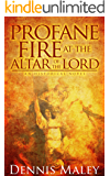 Profane Fire at the Altar of the Lord (English Edition)
