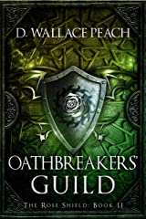 Oathbreakers' Guild (The Rose Shield Book 2) Kindle Edition