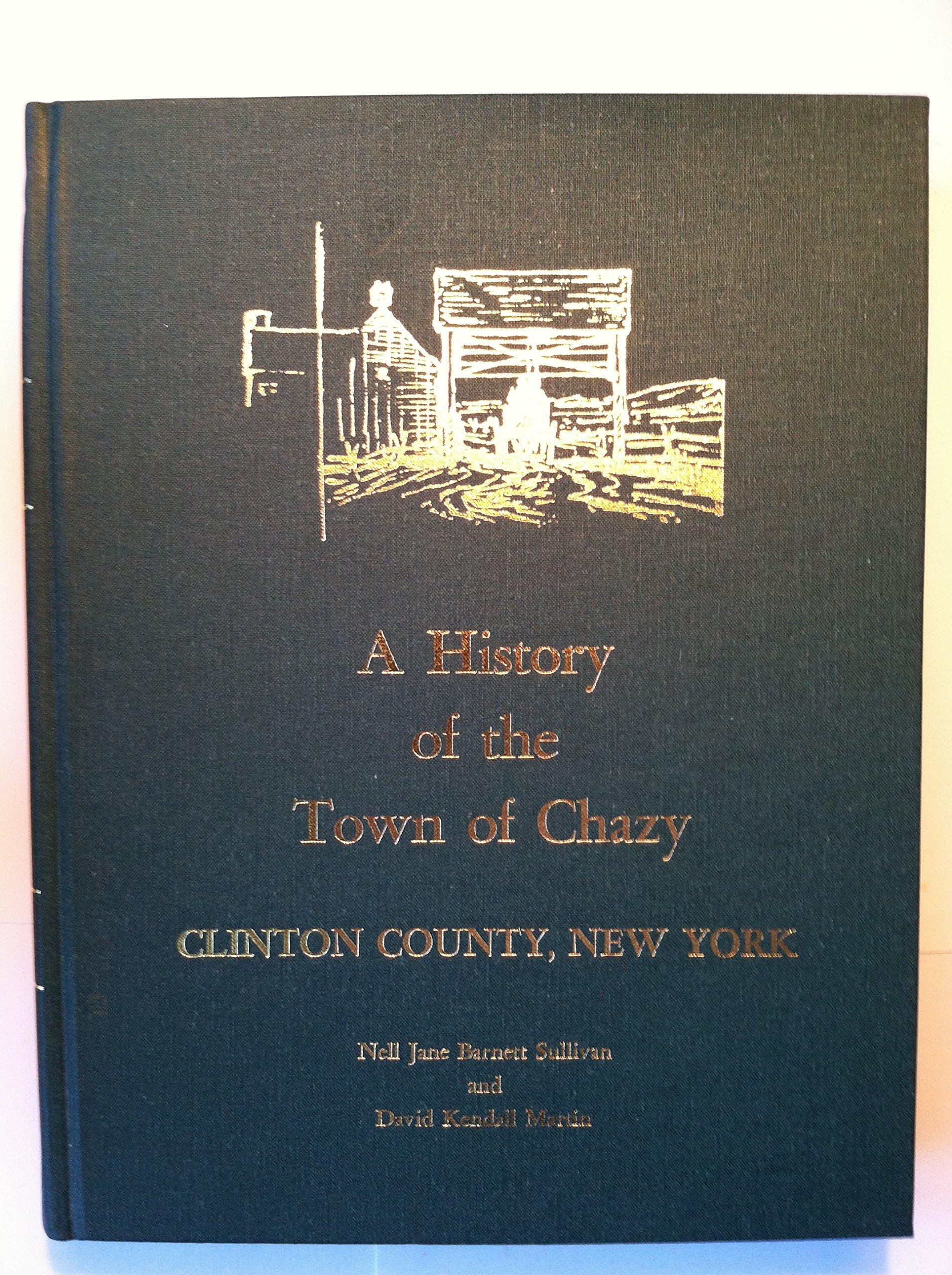 New york clinton county chazy - A History Of The Town Of Chazy Clinton County New York Nell Jane Barnett Sullivan David Kendall Martin Amazon Com Books