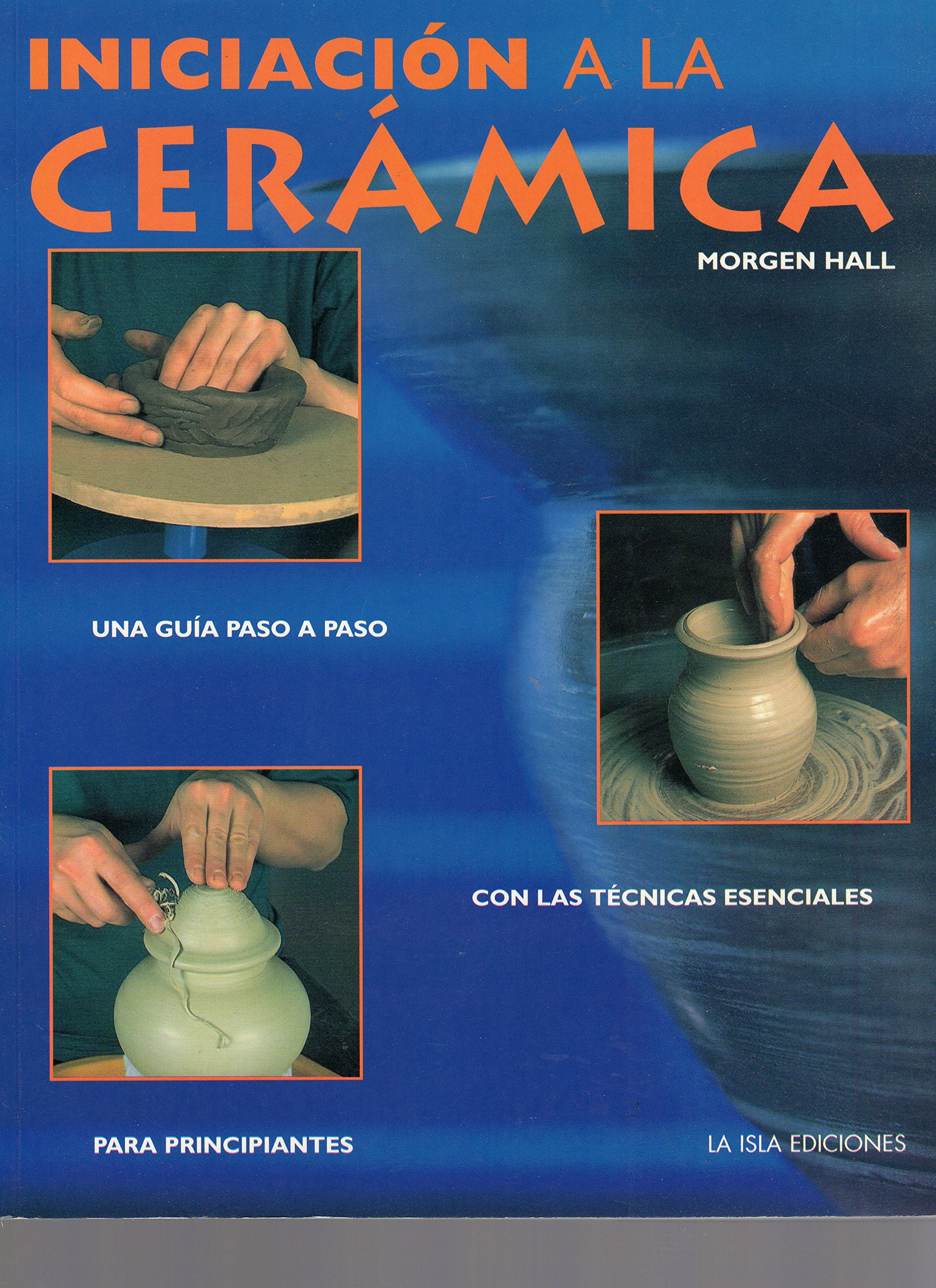 Iniciacion a la Ceramica (Spanish Edition): Morgen Hall ...