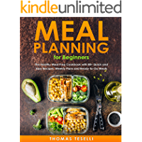 Meal Planning for Beginners: The Healthy Meal Prep Cookbook with 80+ Quick and Easy Recipes, Weekly Plans and Ready-to…