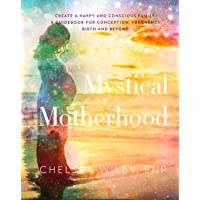 Mystical Motherhood: Create a Happy and Conscious Family: : A Guidebook for Conception, Pregnancy, Birth and Beyond