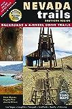 Nevada Trails Southern Region: Backroads & 4-Wheel Drive Trails