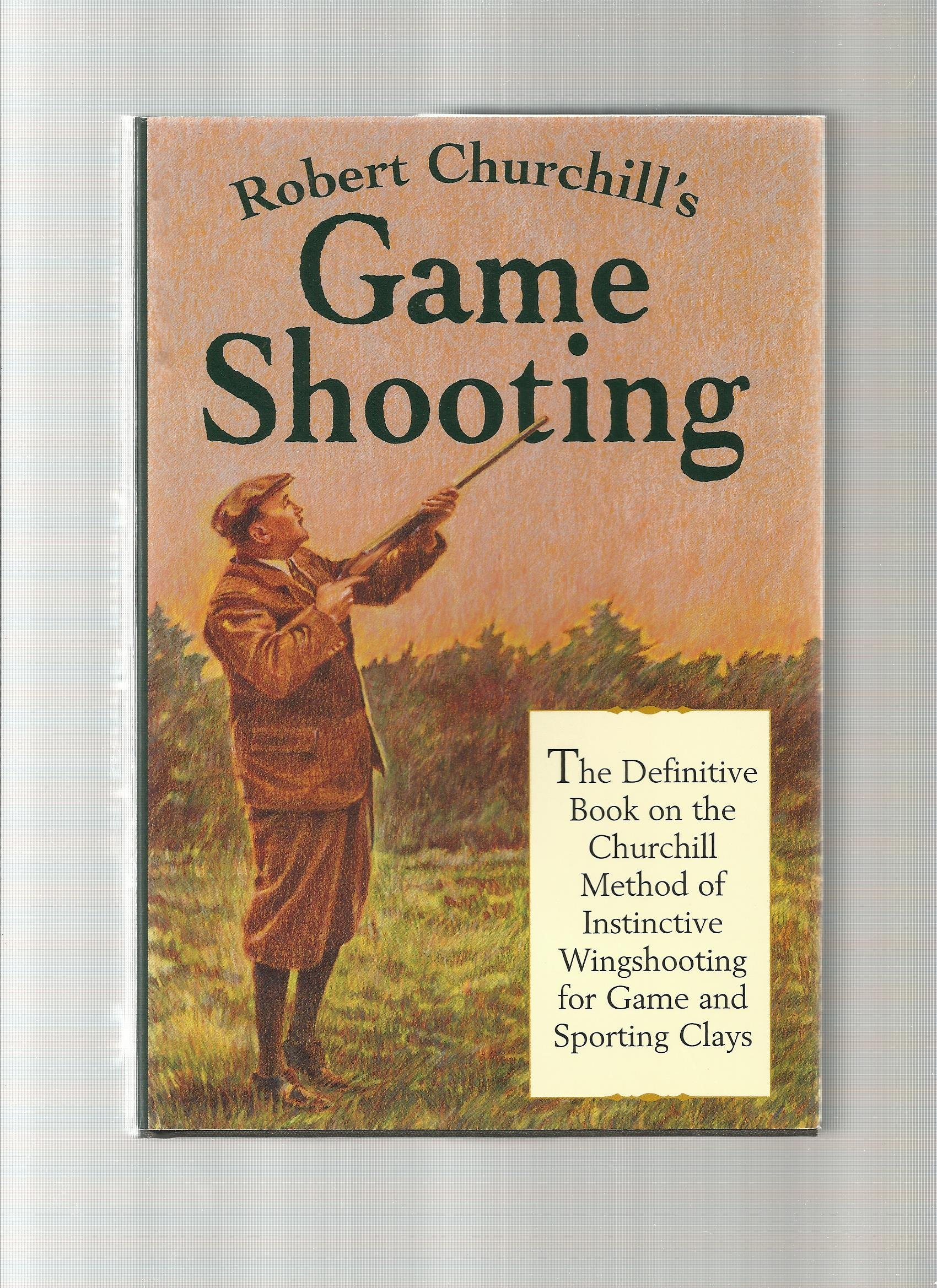 Robert Churchill's Game Shooting: The Definitive Book on the Churchill Method of Instinctive Wingshooting for Game and Sporting Clays