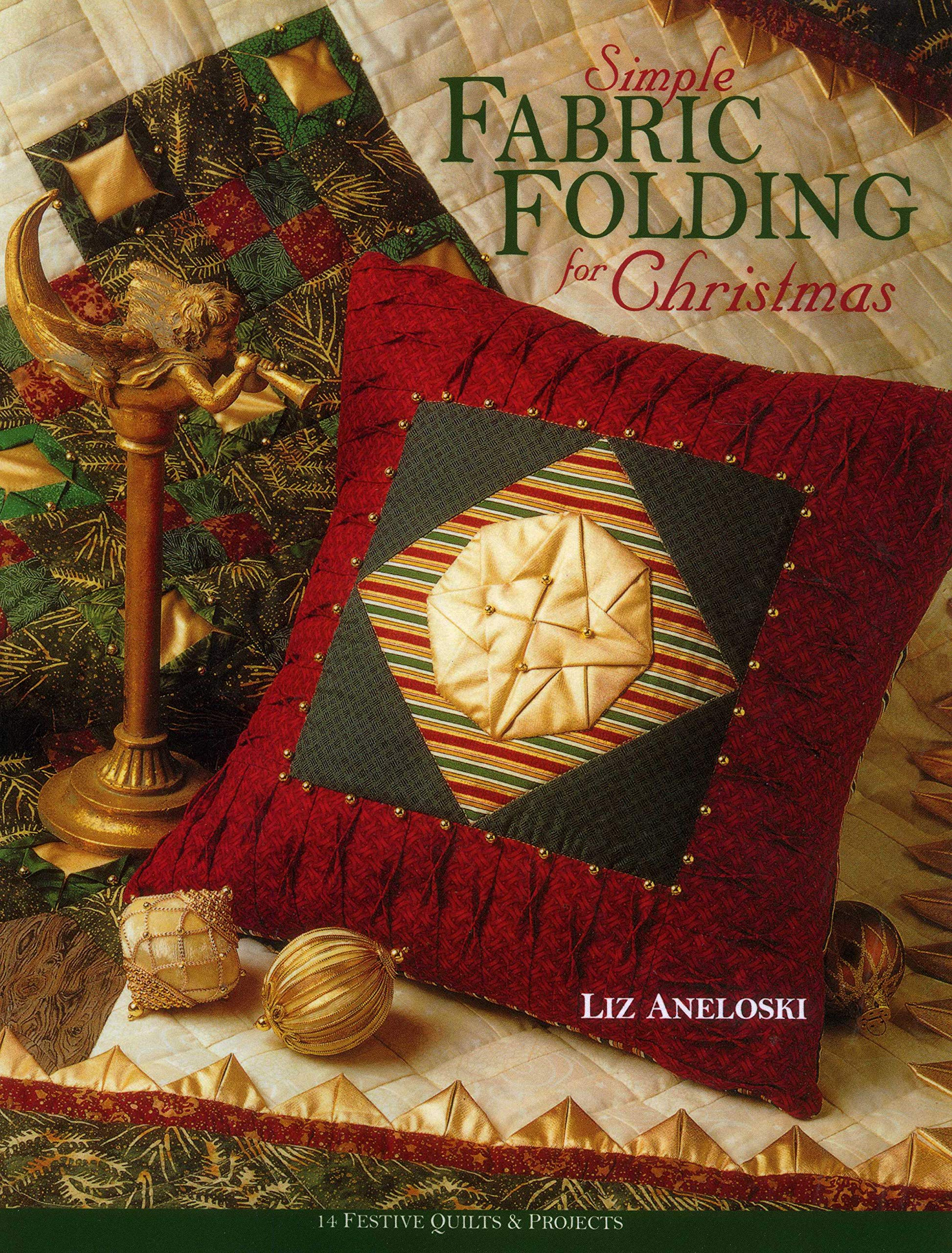 Simple Fabric Folding For Christmas 14 Festive Quilts Projects