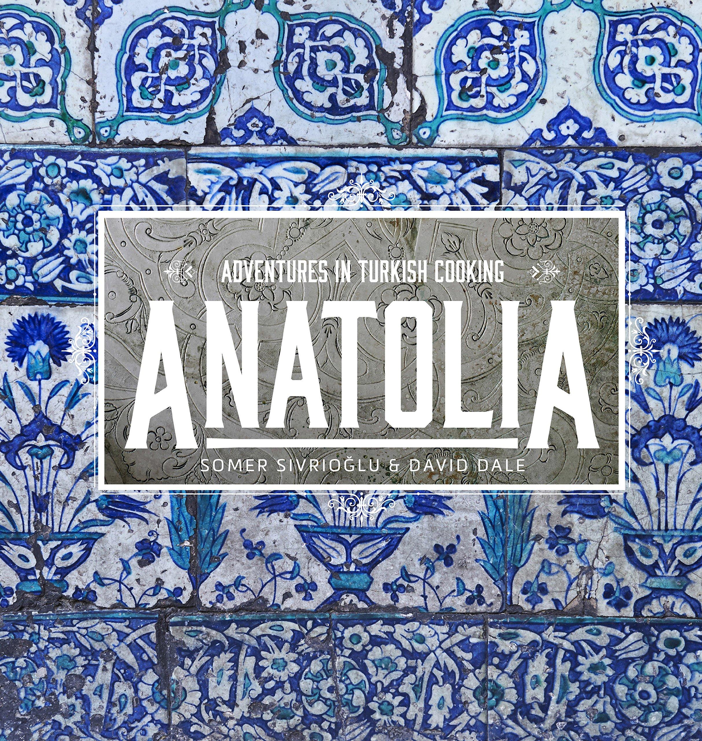 Anatolia  Adventures In Turkish Cooking