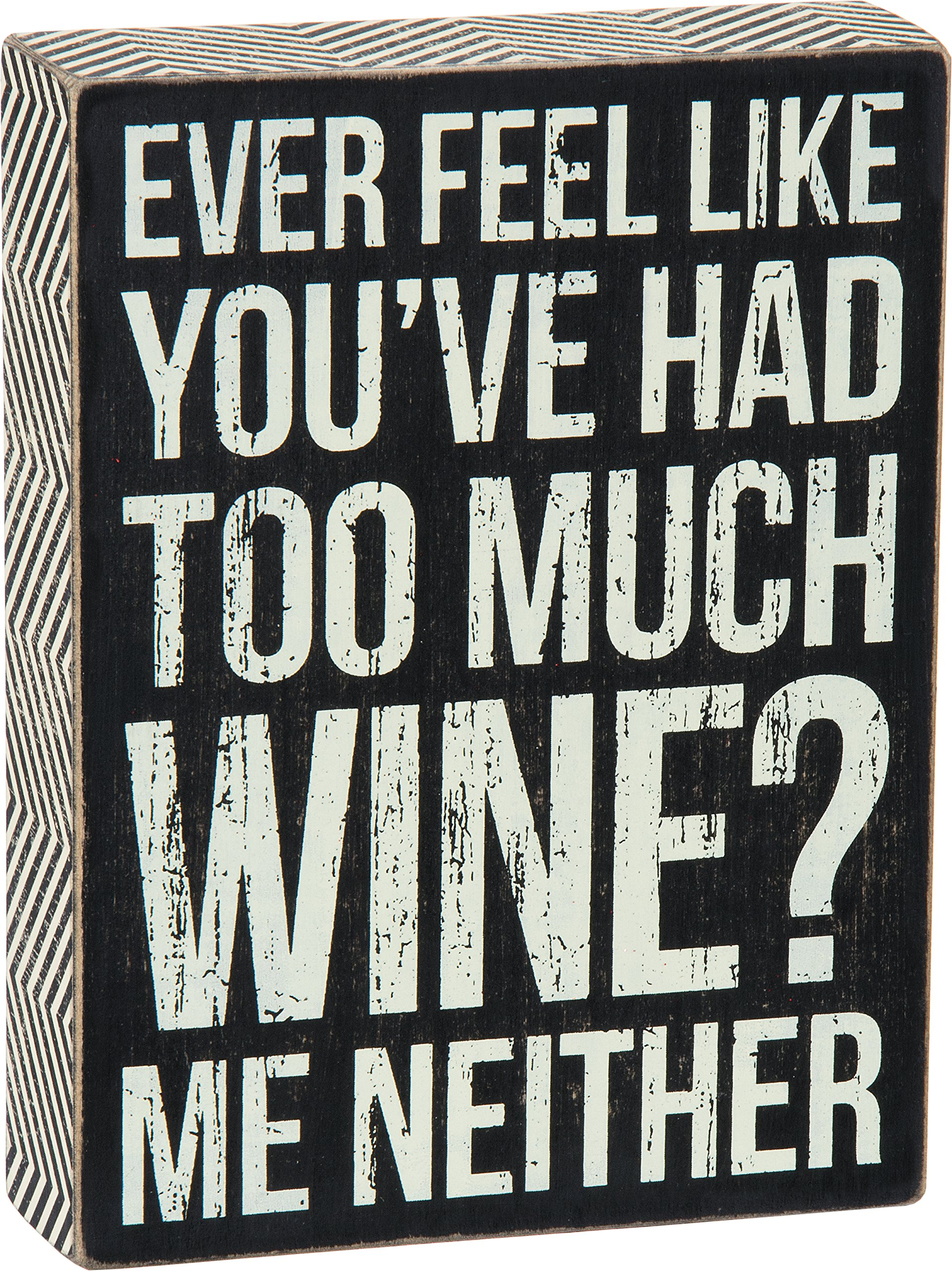 Primitives by Kathy 25140 Chevron Trimmed Box Sign, Too Much Wine, 6'' by 8'', Black/White