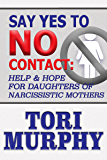 Say Yes To No Contact: Help and Hope for Daughters of Narcissistic Mothers