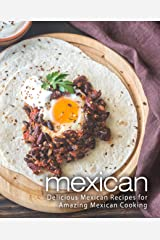 Mexican: Delicious Mexican Recipes for Amazing Mexican Cooking (2nd Edition) Kindle Edition