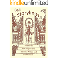 Bali Storylines: The stories that inspire the Balinese Artists and their Culture. (Suwecan Widhi Book 3)