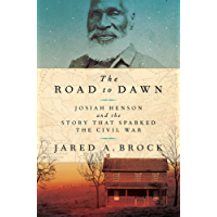 The Road to Dawn: Josiah Henson and the Story That Sparked the Civil War