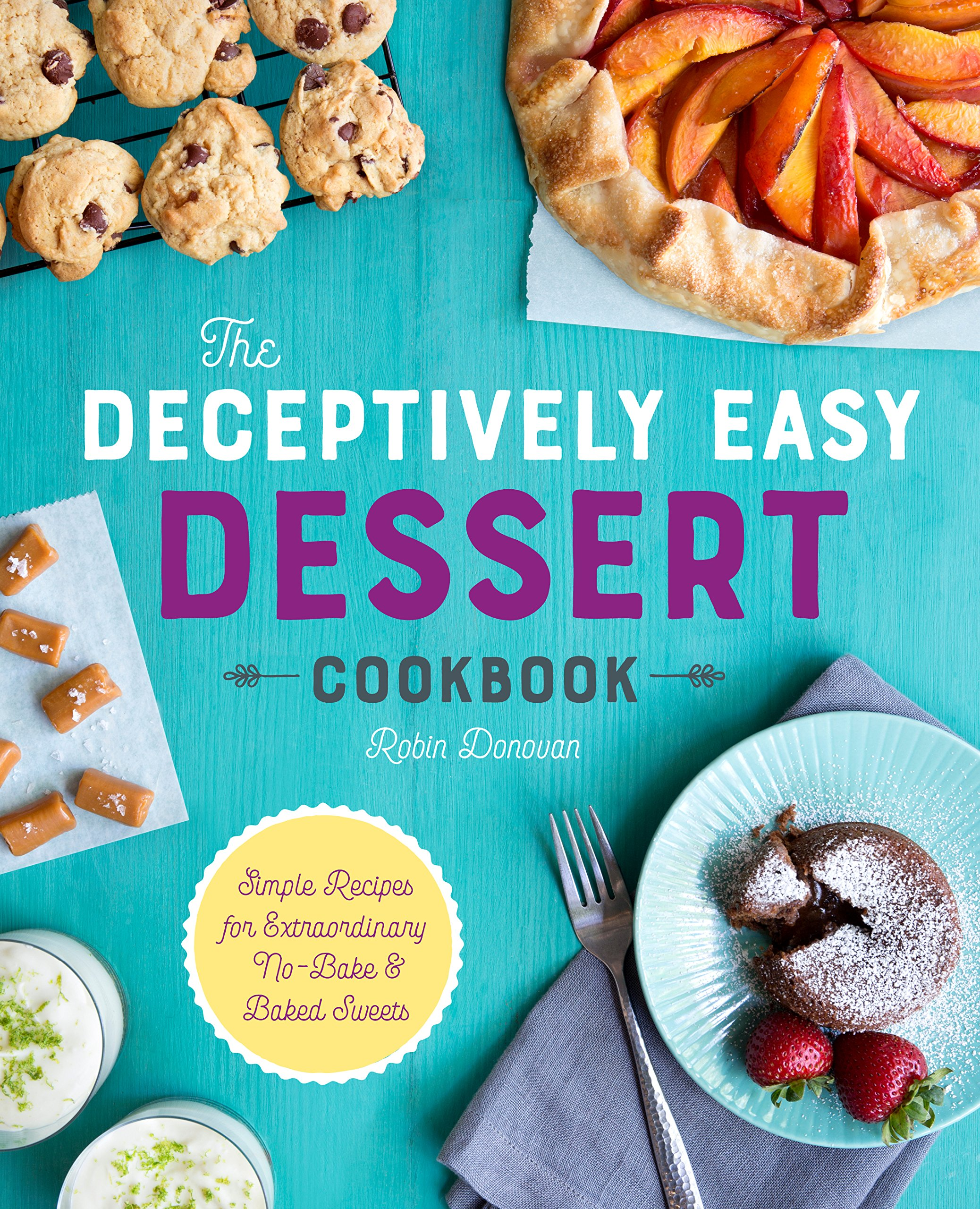 easy dessert recipe book The Deceptively Easy Dessert Cookbook: Simple Recipes for