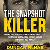 The Snapshot Killer: The shocking true story of predator and serial killer Christopher Wilder - from Sydney's beaches to America's Most Wanted
