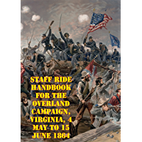 Staff Ride Handbook For The Overland Campaign, Virginia, 4 May To 15 June 1864: A Study In Operational-Level Command [Illustrated Edition] (English Edition)