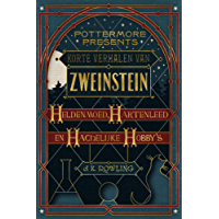 Korte verhalen van Zweinstein: heldenmoed, hartenleed en hachelijke hobby's (Pottermore Presents (Nederlands) Book 1)
