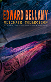 EDWARD BELLAMY Ultimate Collection: 20 Dystopian Classics, Sci-Fi Series, Novels & Short Stories: Looking Backward, Equality, Dr. Heidenhoff's Process. World, With The Eyes Shut, The Cold Snap…