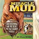 Miracle Mud: Lena Blackburne and the Secret Mud That Changed Baseball