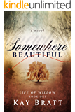 Somewhere Beautiful (Life of Willow Book 1)