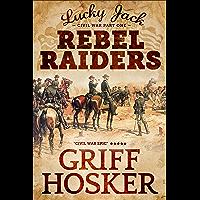 Rebel Raiders (Lucky Jack's Civil War Book 1) (English Edition)