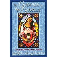 Goddess in the Gospels: Reclaiming the Sacred Feminine