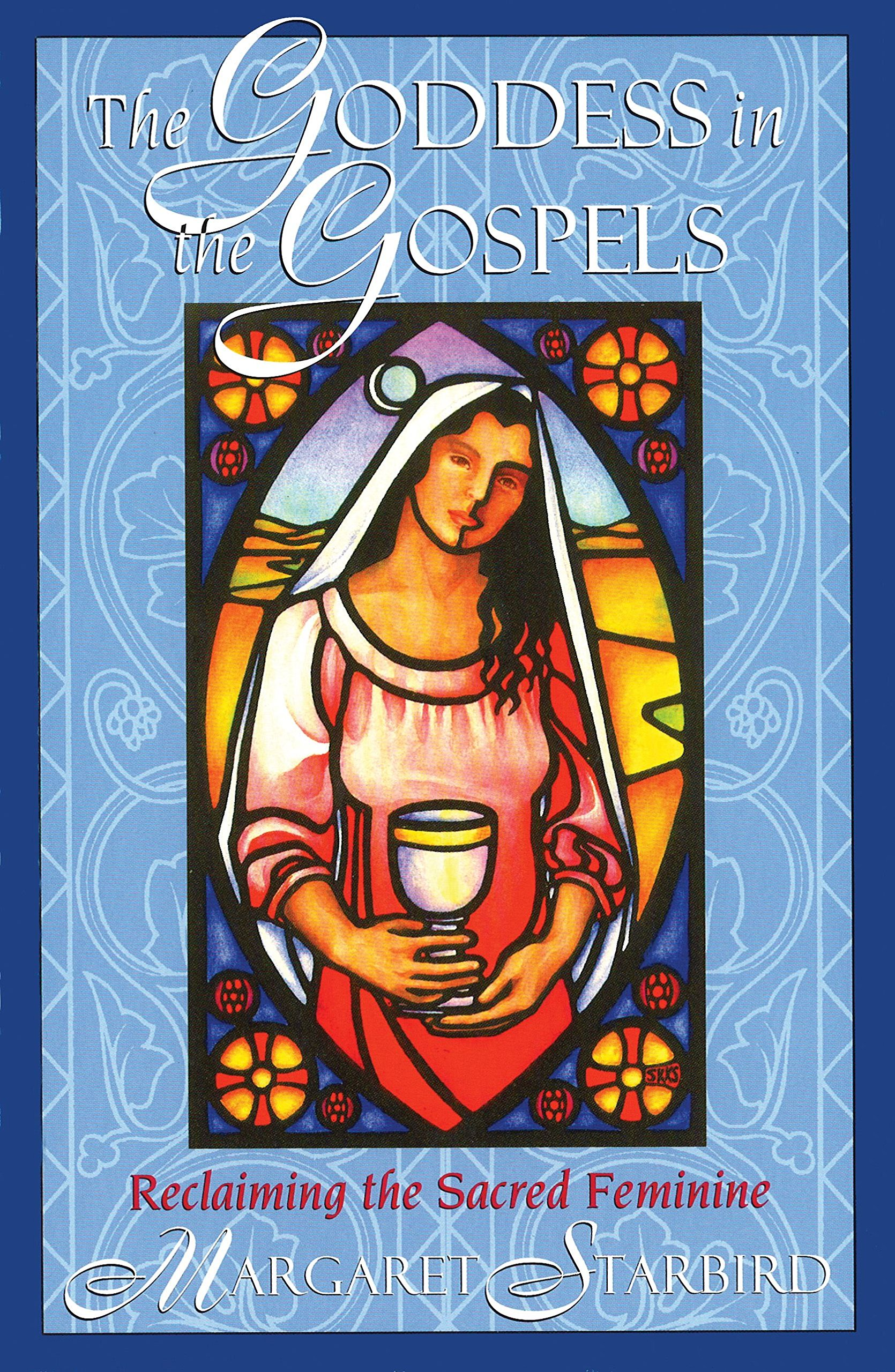 The goddess in the gospels reclaiming the sacred feminine the goddess in the gospels reclaiming the sacred feminine margaret starbird 9781879181557 amazon books biocorpaavc Images