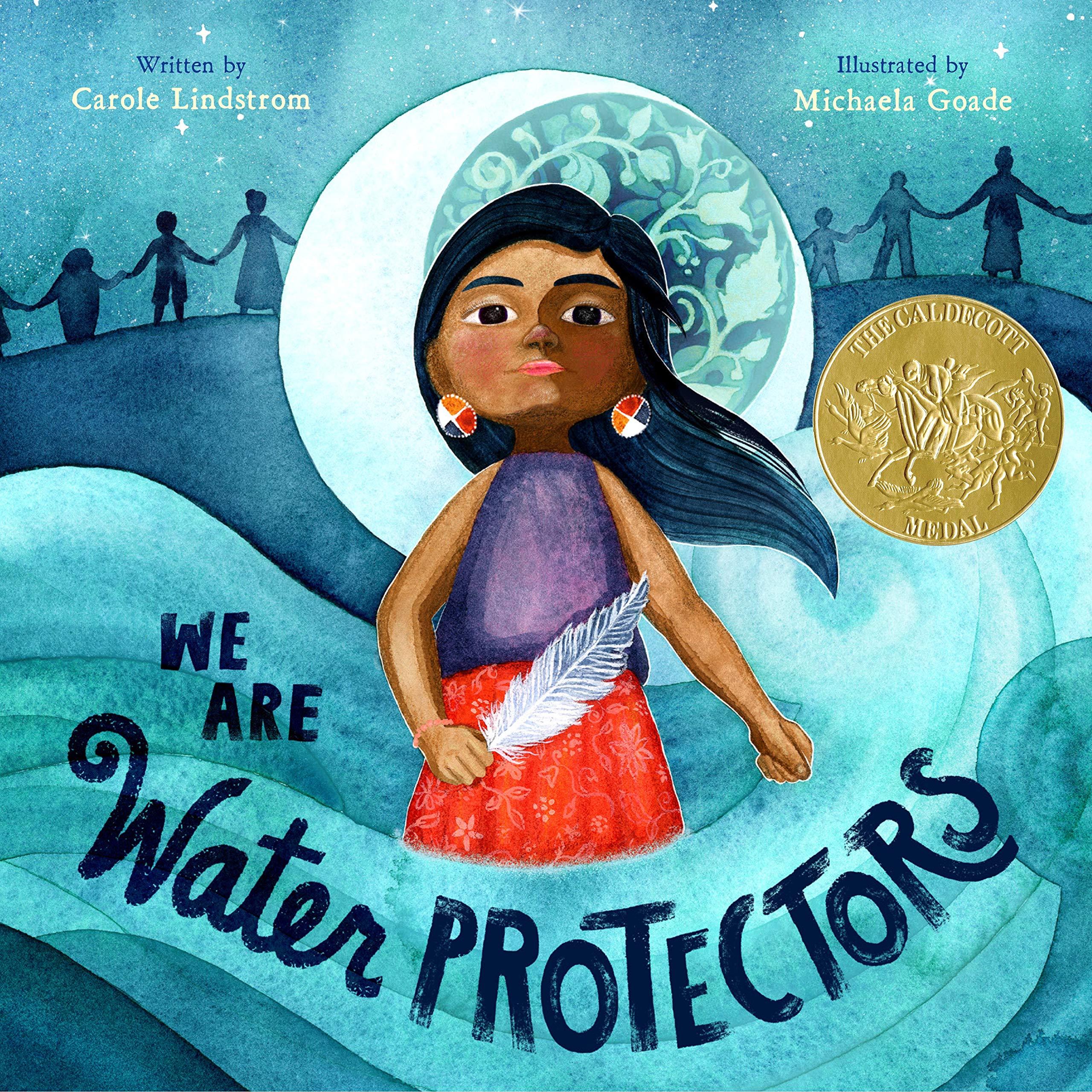 We Are Water Protectors: Lindstrom, Carole, Goade, Michaela: 9781250203557:  Amazon.com: Books