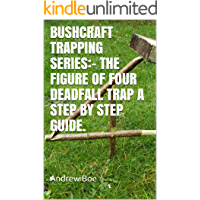 BUSHCRAFT TRAPPING SERIES:-  THE FIGURE OF FOUR DEADFALL TRAP A step by step guide. (English Edition)