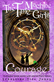 Courage: The Time Machine Girls, Book Three