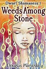 Weeds Among Stone (Dwarf Shamaness Book 1) Kindle Edition