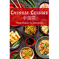 Chinese Cuisine: From Hunan to Szechuan (English Edition)