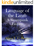 Language of the Land: A Steampunk Fantasy