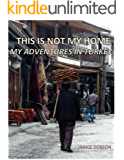 This is Not My Home: My Adventures in Turkey