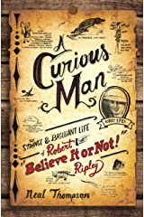 """A Curious Man: The Strange and Brilliant Life of Robert """"Believe It or Not!"""" Ripley Kindle Edition"""